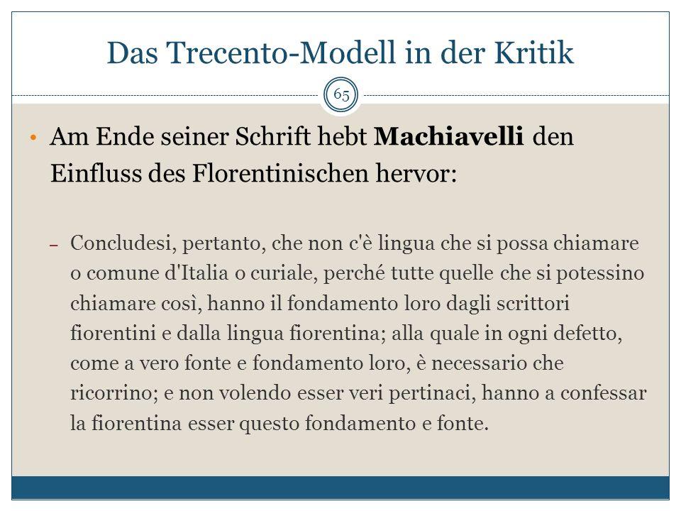 Das Trecento-Modell in der Kritik 65 Am Ende seiner Schrift hebt Machiavelli den Einfluss des Florentinischen hervor: – Concludesi, pertanto, che non