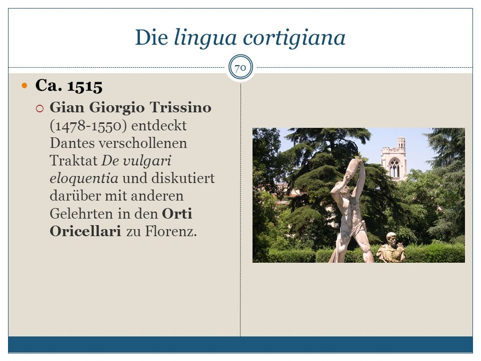 Die lingua cortigiana Ca. 1515 Gian Giorgio Trissino (1478-1550) entdeckt Dantes verschollenen Traktat De vulgari eloquentia und diskutiert darüber mi