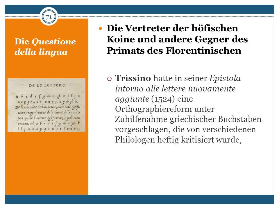 Die Questione della lingua Die Vertreter der höfischen Koine und andere Gegner des Primats des Florentinischen Trìssino hatte in seiner Epistola intor