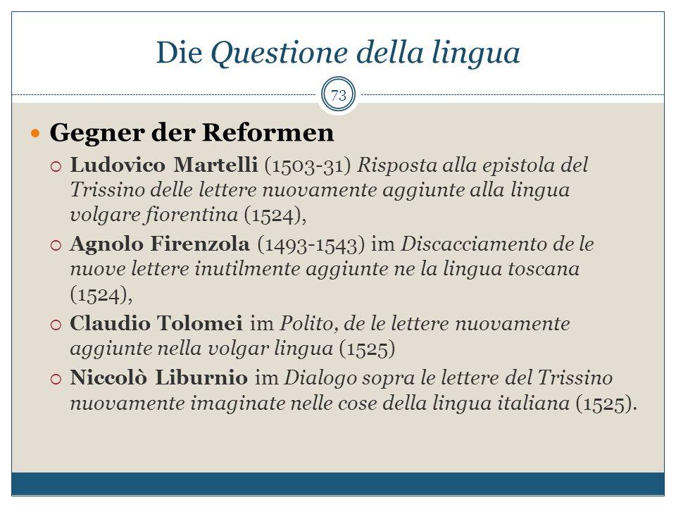 Die Questione della lingua Gegner der Reformen Ludovico Martelli (1503-31) Risposta alla epistola del Trissino delle lettere nuovamente aggiunte alla