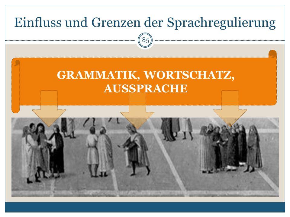 Einfluss und Grenzen der Sprachregulierung 85 GRAMMATIK, WORTSCHATZ, AUSSPRACHE