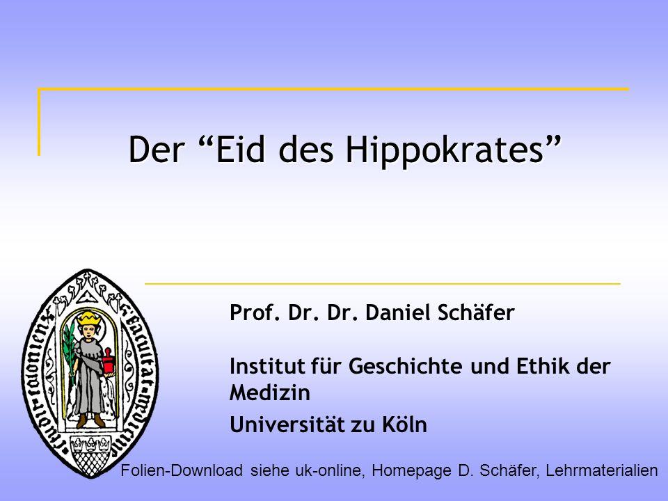 Der Eid des Hippokrates Prof. Dr. Dr. Daniel Schäfer Institut für Geschichte und Ethik der Medizin Universität zu Köln Folien-Download siehe uk-online