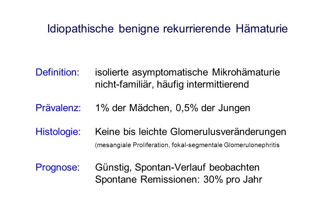 Idiopathische benigne rekurrierende Hämaturie Definition:isolierte asymptomatische Mikrohämaturie nicht-familiär, häufig intermittierend Prävalenz:1%