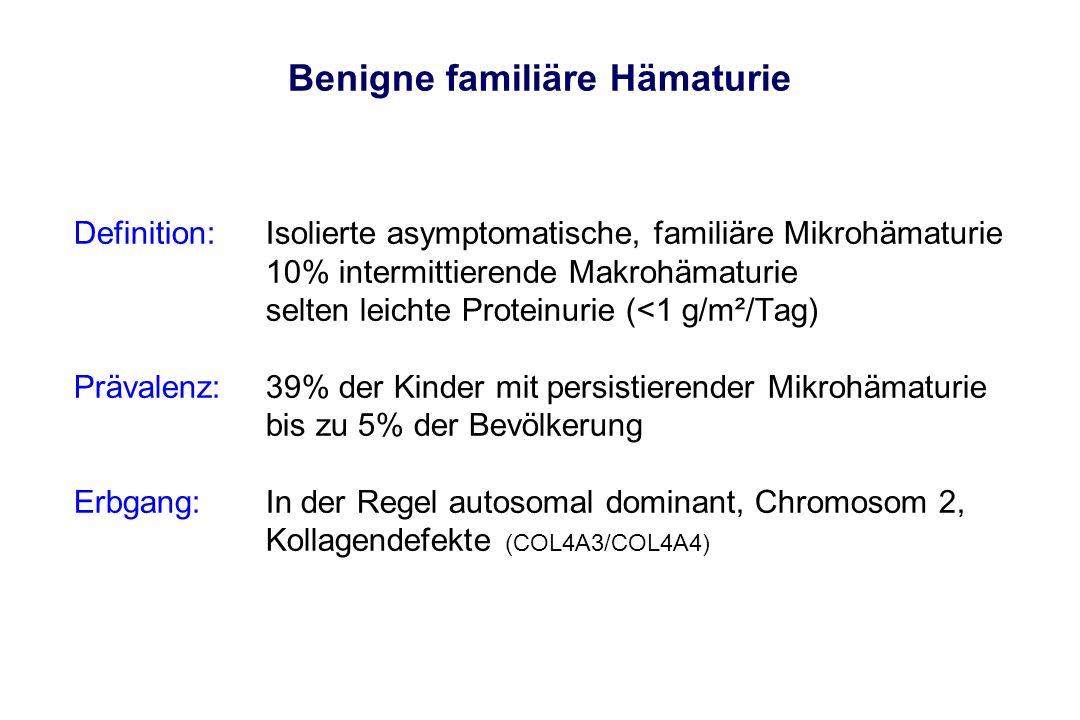 Benigne familiäre Hämaturie Definition:Isolierte asymptomatische, familiäre Mikrohämaturie 10% intermittierende Makrohämaturie selten leichte Proteinu