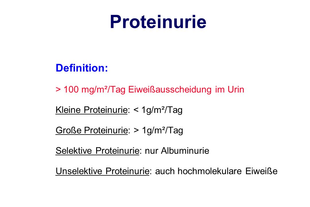 Proteinurie Definition: > 100 mg/m²/Tag Eiweißausscheidung im Urin Kleine Proteinurie: < 1g/m²/Tag Große Proteinurie: > 1g/m²/Tag Selektive Proteinuri