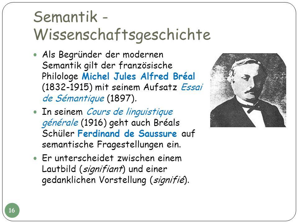 Semantik - Wissenschaftsgeschichte Als Begründer der modernen Semantik gilt der französische Philologe Michel Jules Alfred Bréal (1832-1915) mit seine