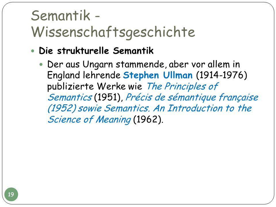 Semantik - Wissenschaftsgeschichte Die strukturelle Semantik Der aus Ungarn stammende, aber vor allem in England lehrende Stephen Ullman (1914-1976) p