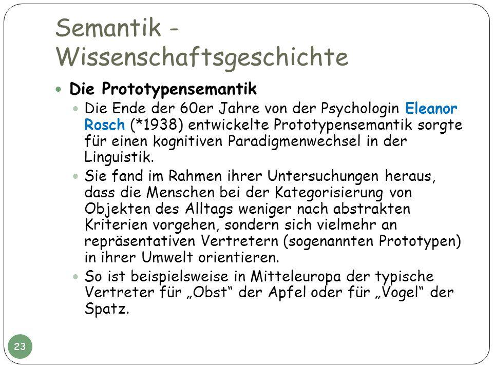 Semantik - Wissenschaftsgeschichte Die Prototypensemantik Die Ende der 60er Jahre von der Psychologin Eleanor Rosch (*1938) entwickelte Prototypensema