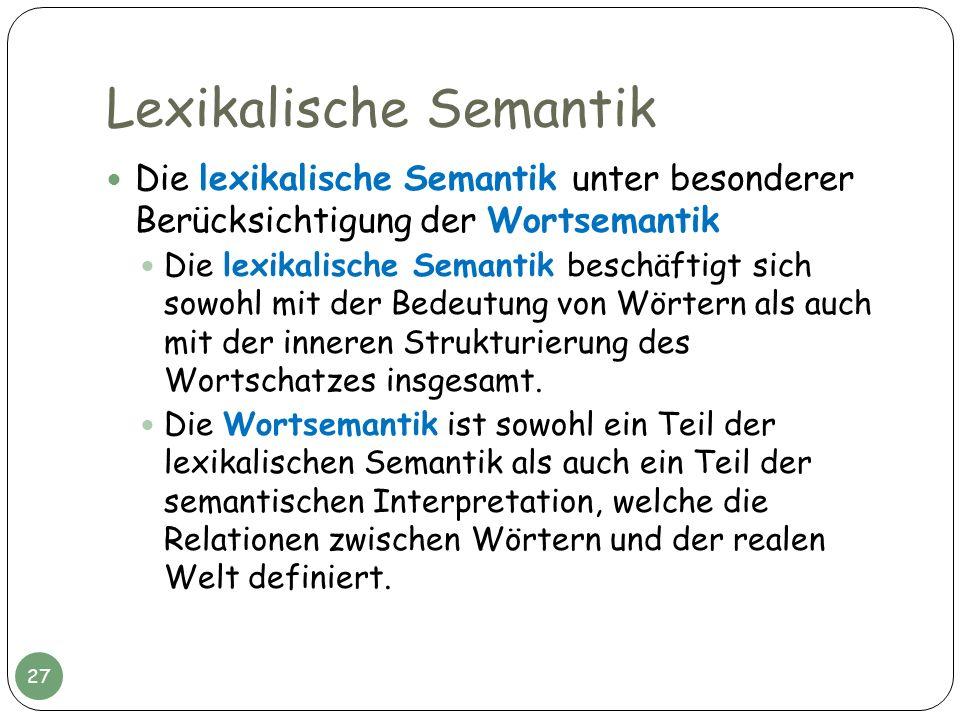 Lexikalische Semantik Die lexikalische Semantik unter besonderer Berücksichtigung der Wortsemantik Die lexikalische Semantik beschäftigt sich sowohl m