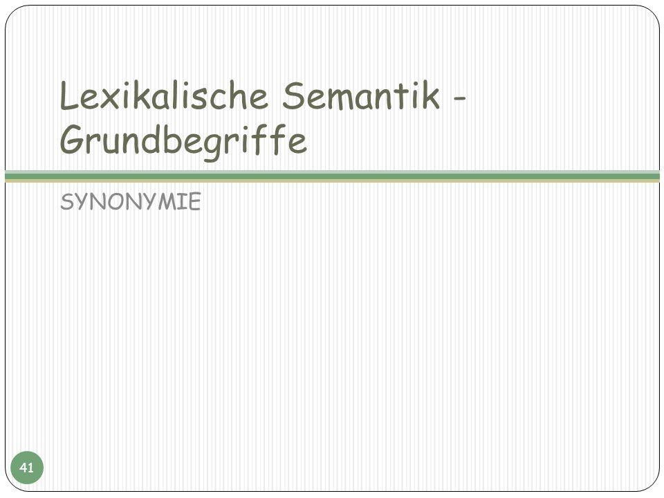 Lexikalische Semantik - Grundbegriffe SYNONYMIE 41