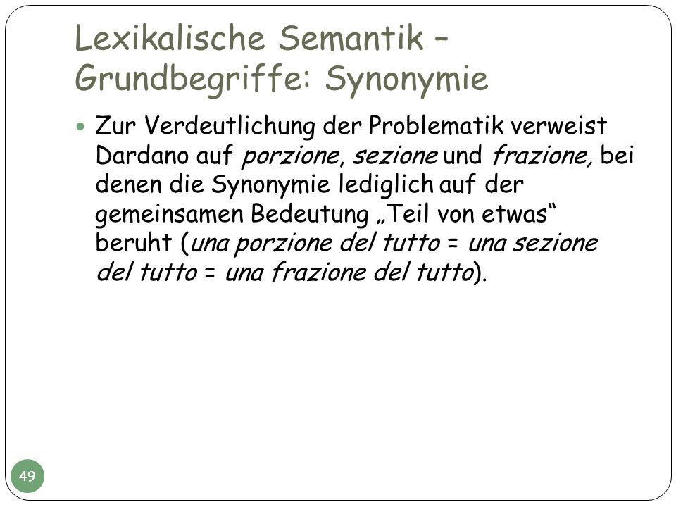 Lexikalische Semantik – Grundbegriffe: Synonymie Zur Verdeutlichung der Problematik verweist Dardano auf porzione, sezione und frazione, bei denen die