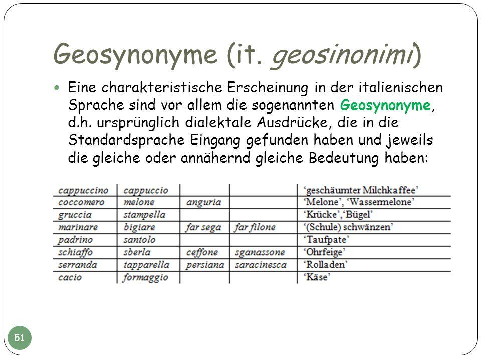 Geosynonyme (it. geosinonimi) Eine charakteristische Erscheinung in der italienischen Sprache sind vor allem die sogenannten Geosynonyme, d.h. ursprün