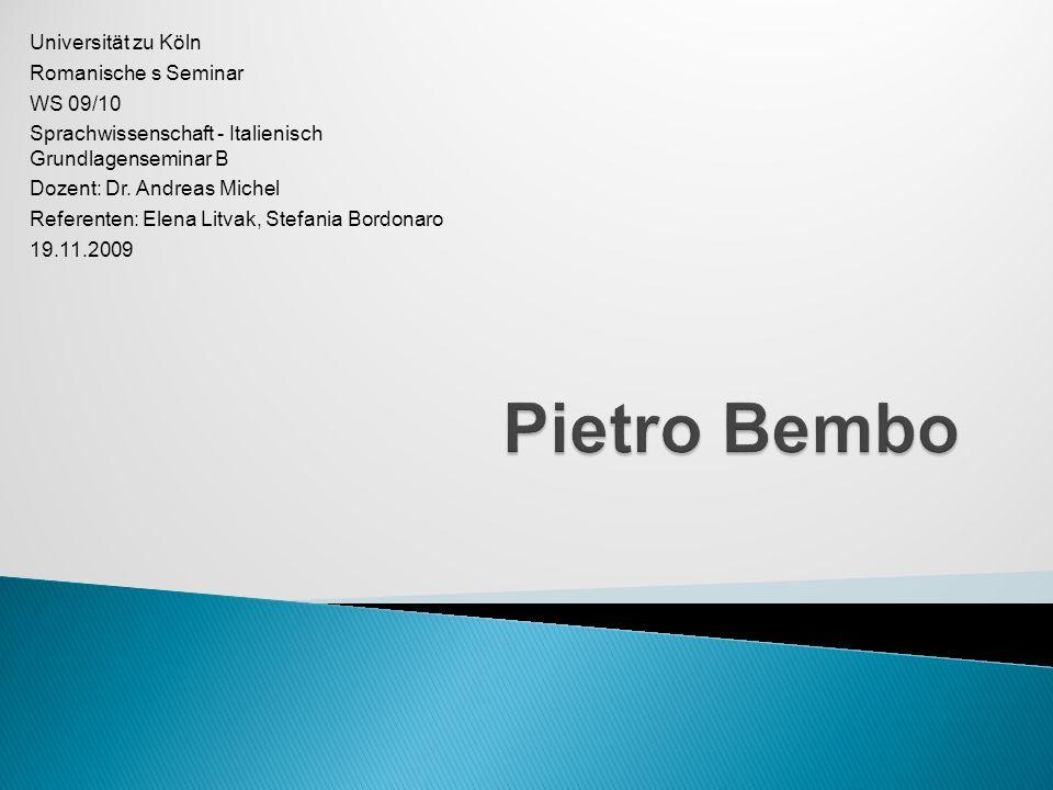 In Anlehnung an Petrarca hat Bembo einen Stil begründet, der als Bembismus bekannt ist.