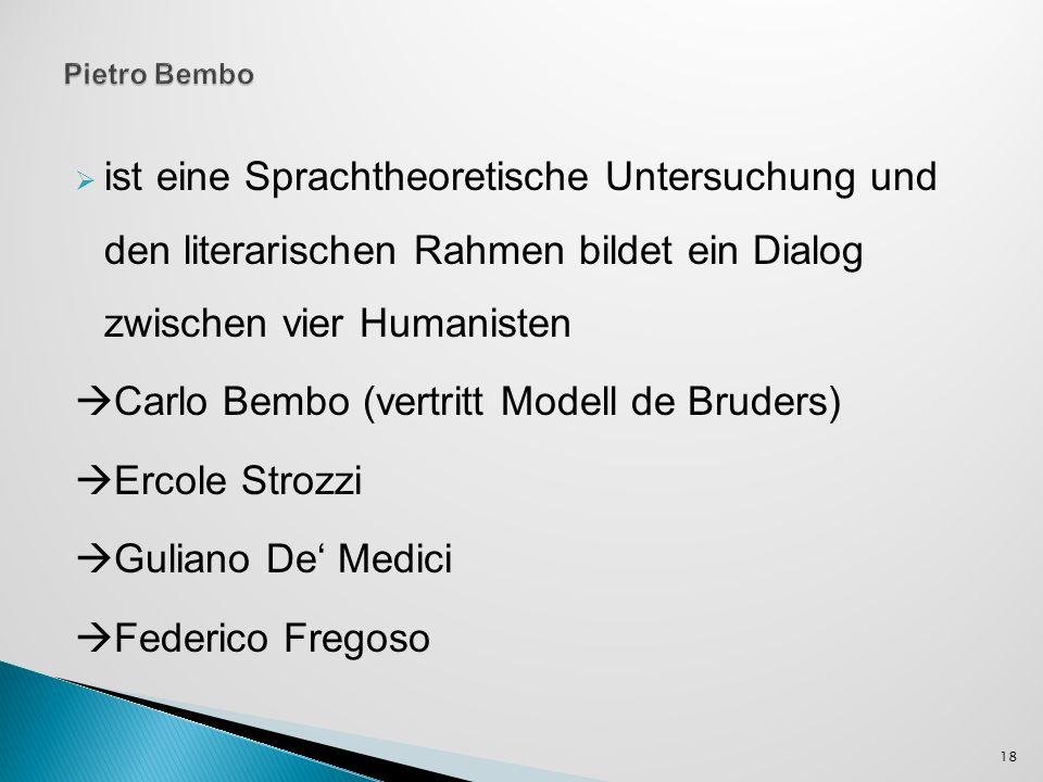 ist eine Sprachtheoretische Untersuchung und den literarischen Rahmen bildet ein Dialog zwischen vier Humanisten Carlo Bembo (vertritt Modell de Bruders) Ercole Strozzi Guliano De Medici Federico Fregoso 18