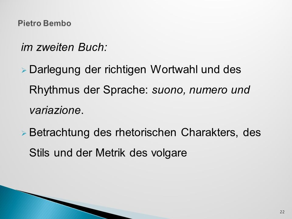im zweiten Buch: Darlegung der richtigen Wortwahl und des Rhythmus der Sprache: suono, numero und variazione. Betrachtung des rhetorischen Charakters,