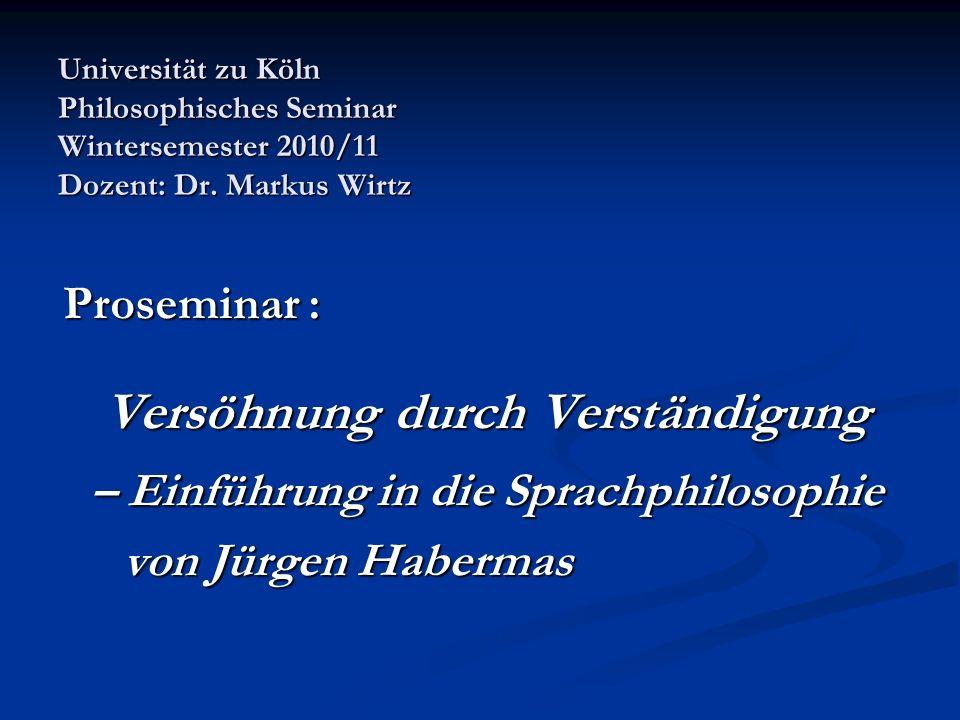 Universität zu Köln Philosophisches Seminar Wintersemester 2010/11 Dozent: Dr. Markus Wirtz Proseminar : Proseminar : Versöhnung durch Verständigung V