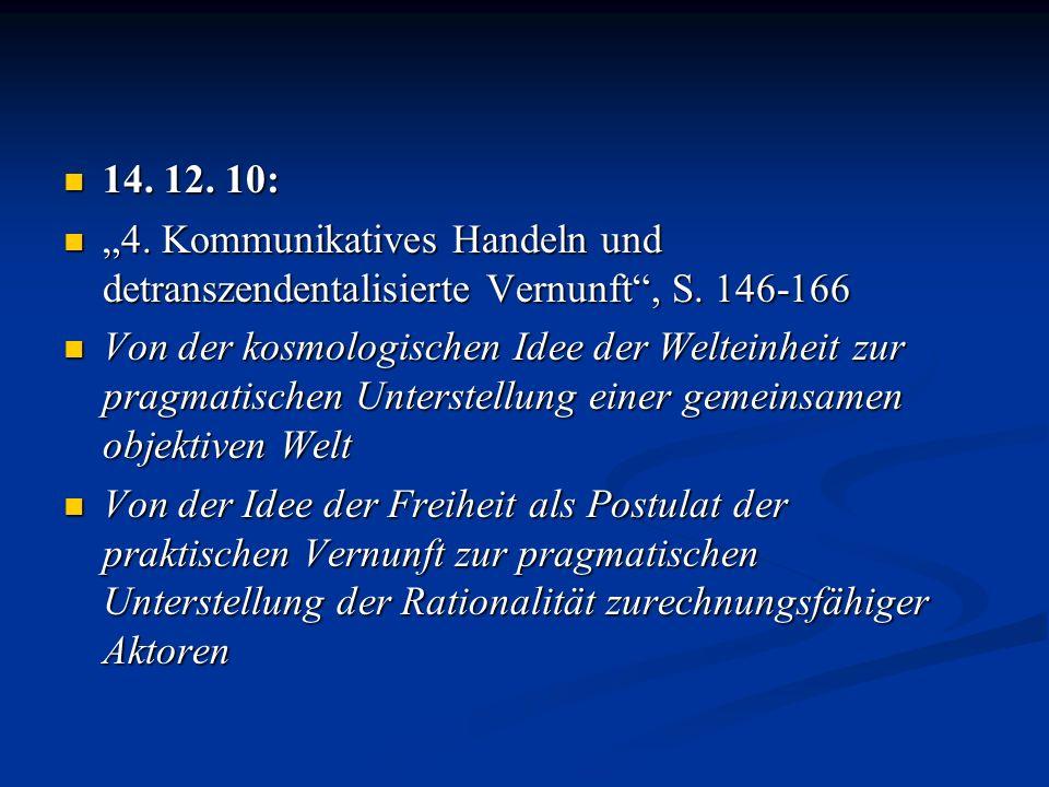 14. 12. 10: 14. 12. 10: 4. Kommunikatives Handeln und detranszendentalisierte Vernunft, S. 146-166 4. Kommunikatives Handeln und detranszendentalisier