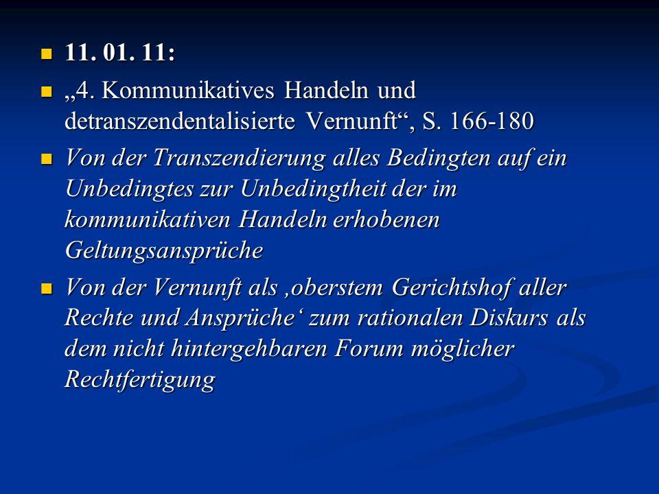 11. 01. 11: 11. 01. 11: 4. Kommunikatives Handeln und detranszendentalisierte Vernunft, S. 166-180 4. Kommunikatives Handeln und detranszendentalisier