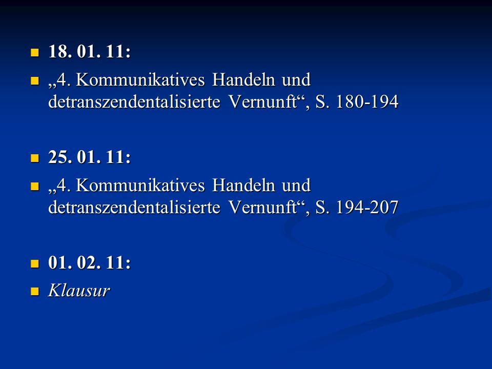 18. 01. 11: 18. 01. 11: 4. Kommunikatives Handeln und detranszendentalisierte Vernunft, S. 180-194 4. Kommunikatives Handeln und detranszendentalisier