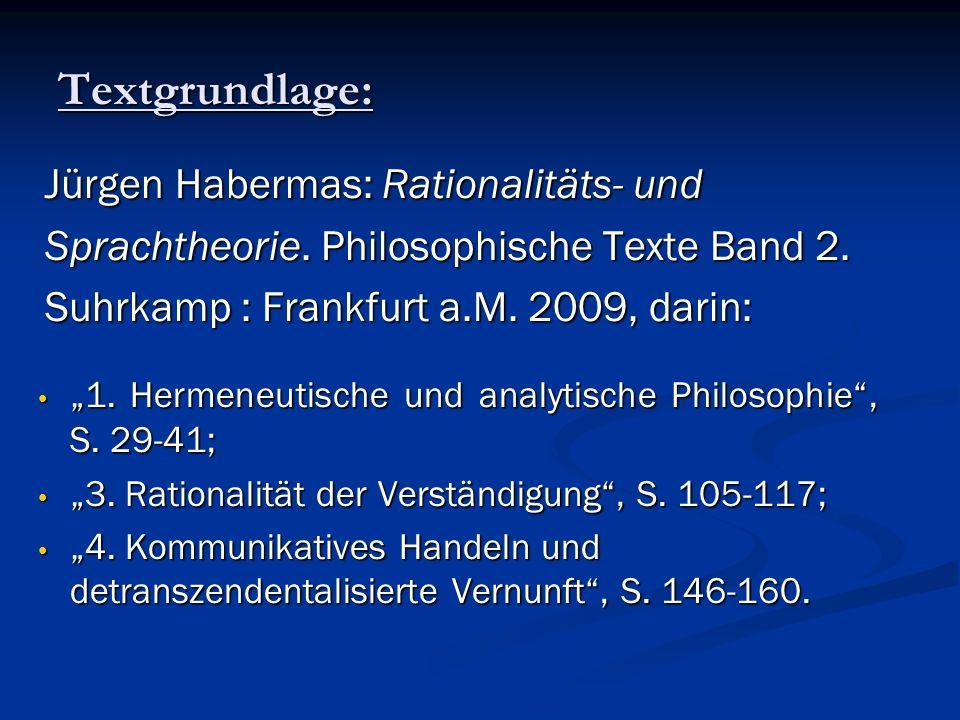 Textgrundlage: Jürgen Habermas: Rationalitäts- und Jürgen Habermas: Rationalitäts- und Sprachtheorie. Philosophische Texte Band 2. Sprachtheorie. Phil
