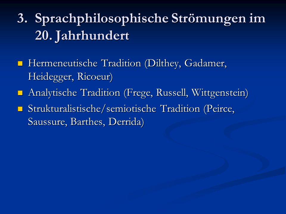 3. Sprachphilosophische Strömungen im 20. Jahrhundert Hermeneutische Tradition (Dilthey, Gadamer, Heidegger, Ricoeur) Hermeneutische Tradition (Dilthe