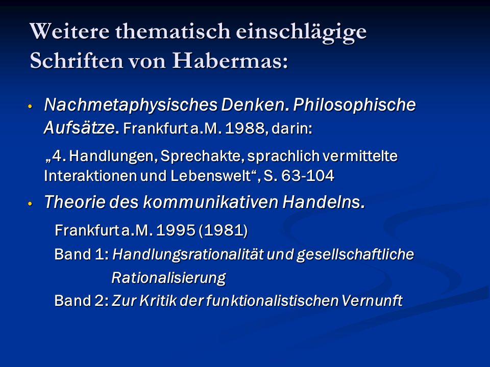 Weitere thematisch einschlägige Schriften von Habermas: Nachmetaphysisches Denken. Philosophische Aufsätze. Frankfurt a.M. 1988, darin: Nachmetaphysis