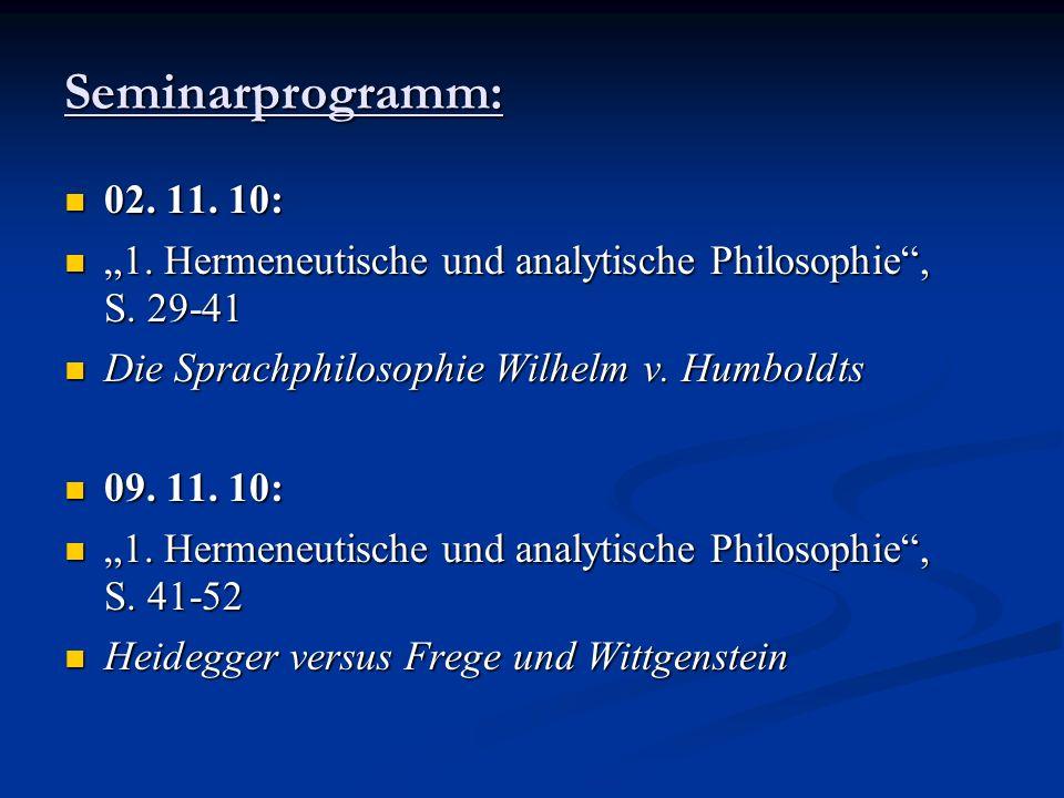Seminarprogramm: 02. 11. 10: 02. 11. 10: 1. Hermeneutische und analytische Philosophie, S. 29-41 1. Hermeneutische und analytische Philosophie, S. 29-