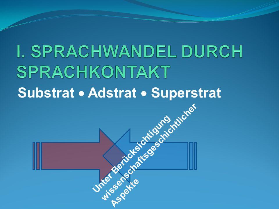 Der Adstratbegriff Der Adstratbegriff wurde erst 1932 von dem niederländischen Linguisten Marius L.