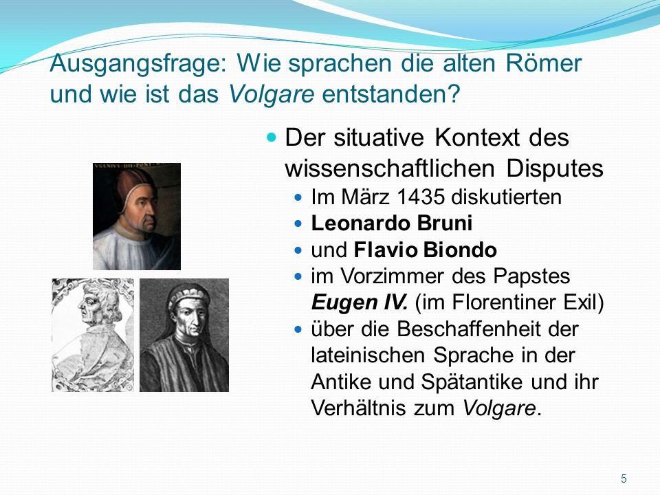 Leonardo Bruni Die Zwei-Sprachen-These Brunis Argumentation Das Volgare ist ebenfalls antiken Ursprungs und hat daher das Recht, mit dem Lateinischen als Kultursprache zu konkurrieren 6 Latein Volgare Antike Mittelalter Neuzeit