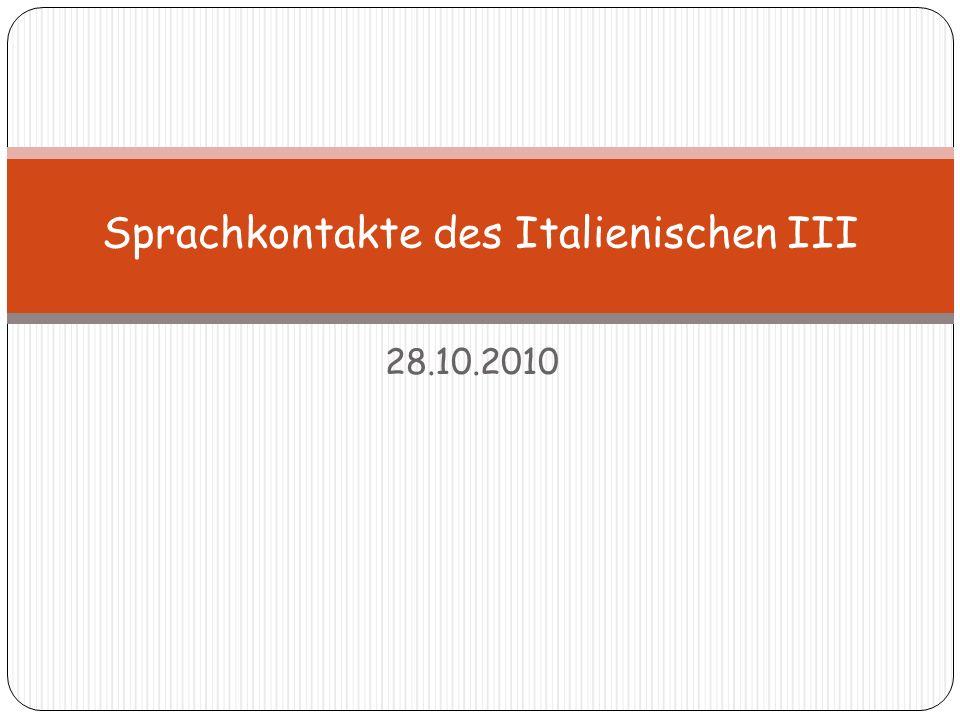 28.10.2010 Sprachkontakte des Italienischen III