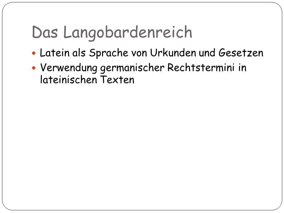 Latein als Sprache von Urkunden und Gesetzen Verwendung germanischer Rechtstermini in lateinischen Texten 18 Das Langobardenreich