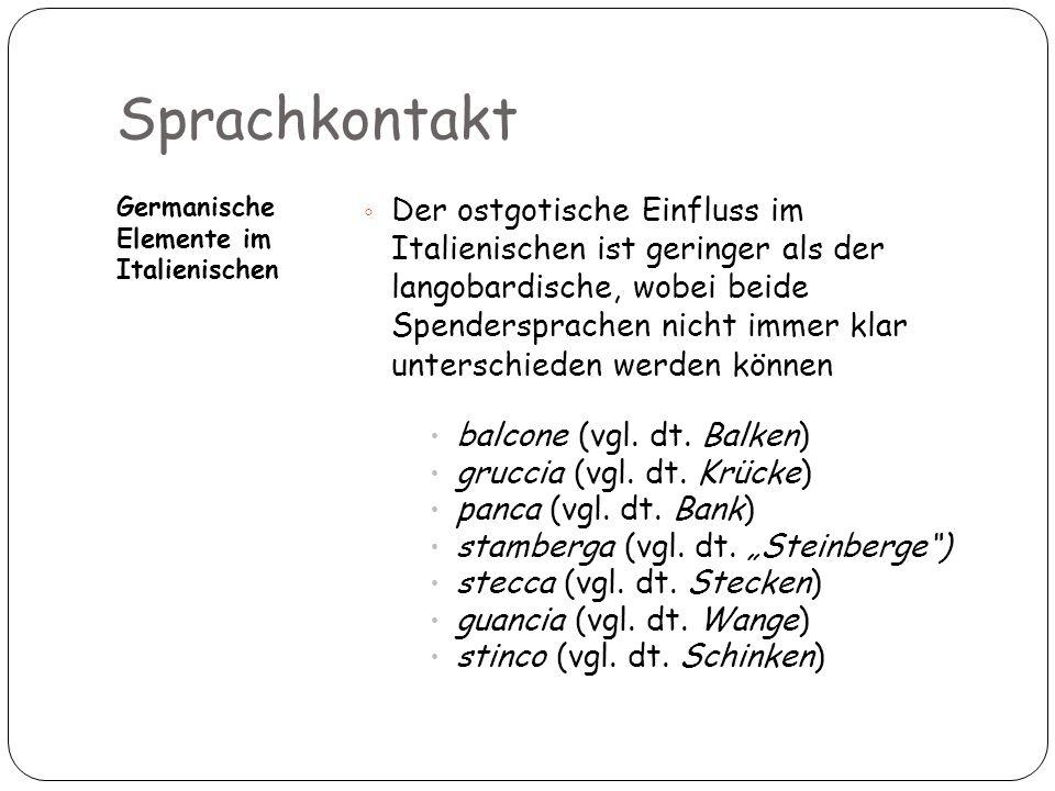 Sprachkontakt Germanische Elemente im Italienischen 20 Der ostgotische Einfluss im Italienischen ist geringer als der langobardische, wobei beide Spen