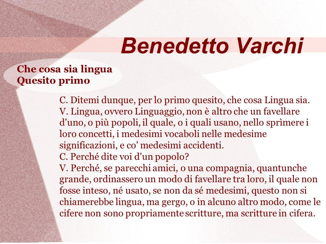 Benedetto Varchi C. Ditemi dunque, per lo primo quesito, che cosa Lingua sia.