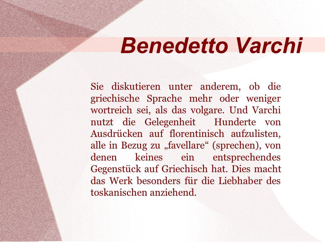 Benedetto Varchi Sie diskutieren unter anderem, ob die griechische Sprache mehr oder weniger wortreich sei, als das volgare.