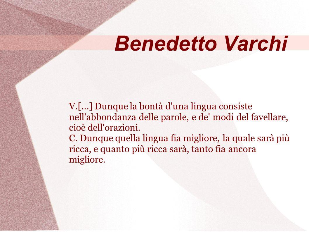 Benedetto Varchi V.[...] Dunque la bontà d una lingua consiste nell abbondanza delle parole, e de modi del favellare, cioè dell orazioni.