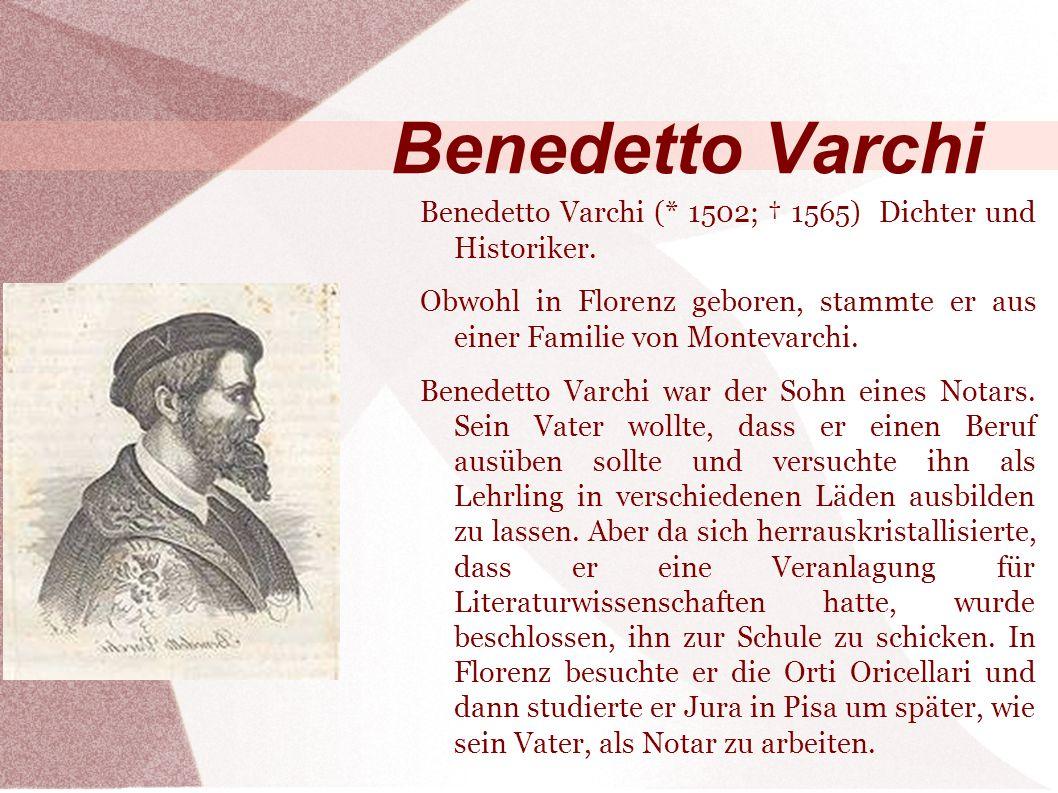 Benedetto Varchi (* 1502; 1565) Dichter und Historiker.