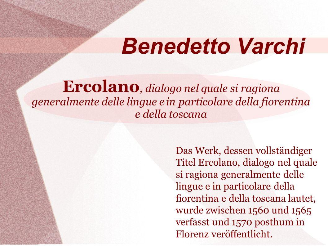 Das Werk, dessen vollständiger Titel Ercolano, dialogo nel quale si ragiona generalmente delle lingue e in particolare della fiorentina e della toscana lautet, wurde zwischen 1560 und 1565 verfasst und 1570 posthum in Florenz veröffentlicht.