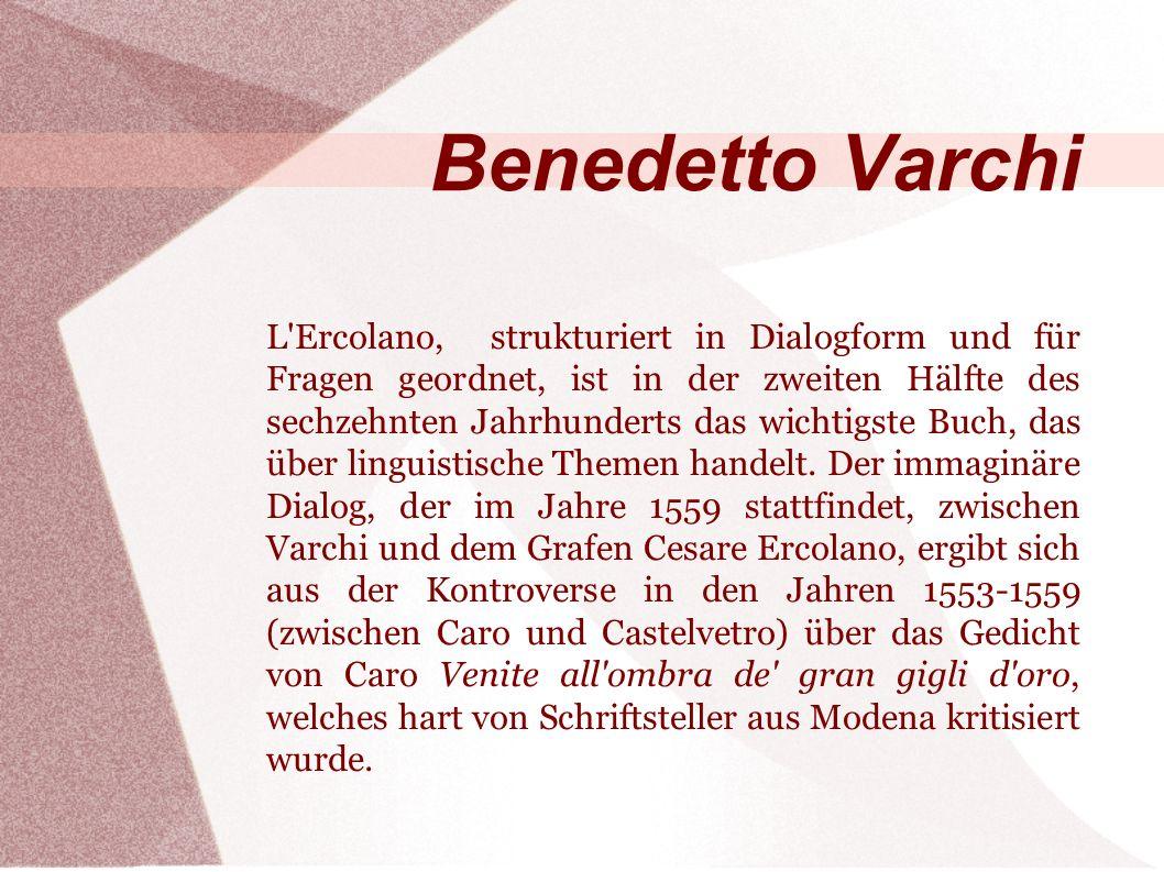 Benedetto Varchi L Ercolano, strukturiert in Dialogform und für Fragen geordnet, ist in der zweiten Hälfte des sechzehnten Jahrhunderts das wichtigste Buch, das über linguistische Themen handelt.