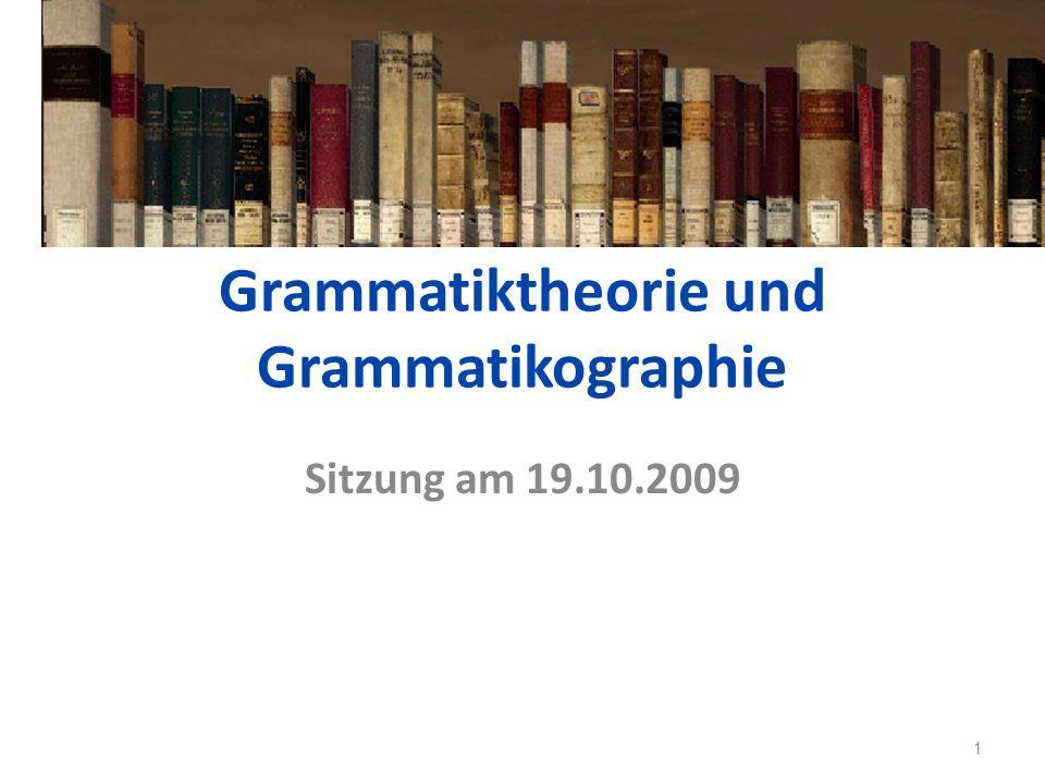 Grammatiktheorie und Grammatikographie Sitzung am 19.10.2009 1
