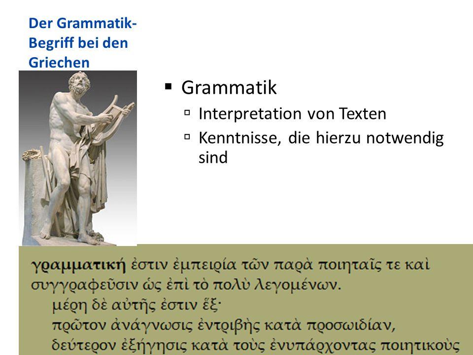 Der Grammatik- Begriff bei den Griechen Grammatik Interpretation von Texten Kenntnisse, die hierzu notwendig sind 18