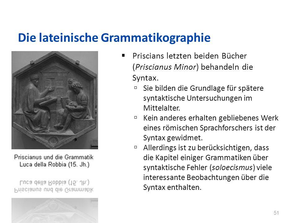 Die lateinische Grammatikographie Priscians letzten beiden Bücher (Priscianus Minor) behandeln die Syntax.