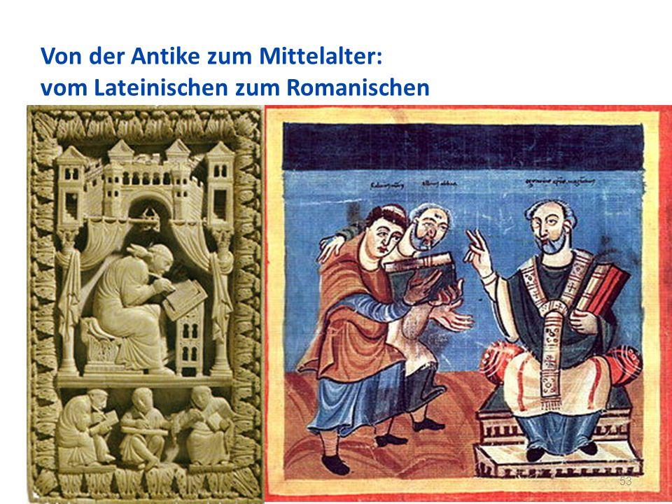 Von der Antike zum Mittelalter: vom Lateinischen zum Romanischen 53
