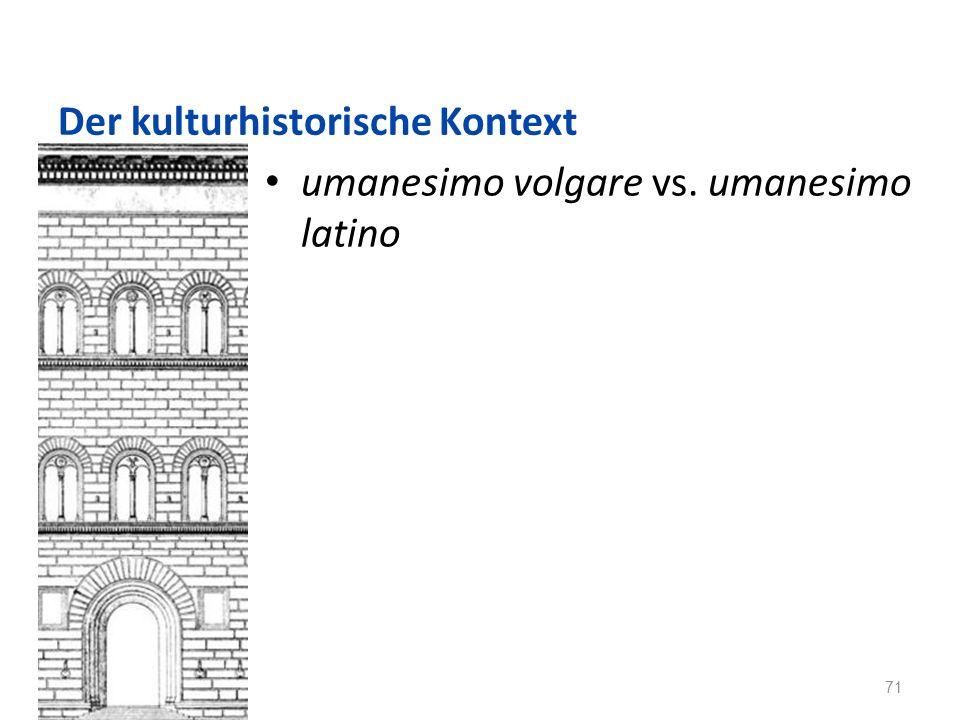 Der kulturhistorische Kontext umanesimo volgare vs. umanesimo latino 71