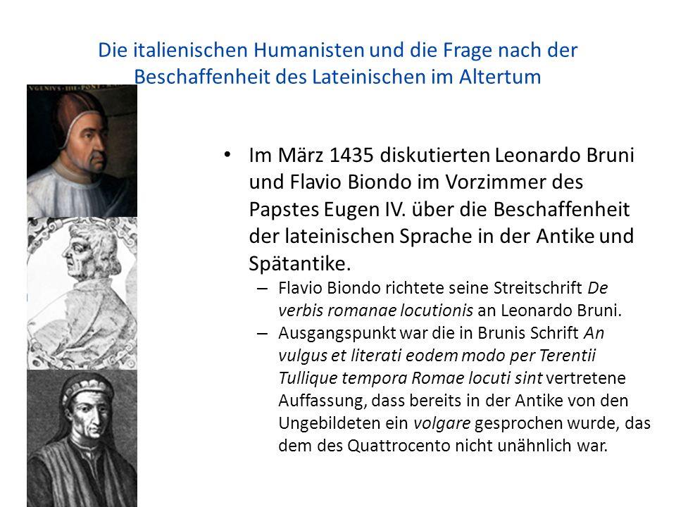 Die italienischen Humanisten und die Frage nach der Beschaffenheit des Lateinischen im Altertum Im März 1435 diskutierten Leonardo Bruni und Flavio Biondo im Vorzimmer des Papstes Eugen IV.