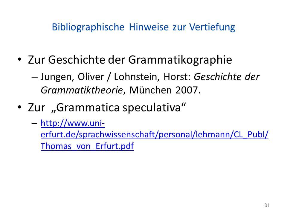 Bibliographische Hinweise zur Vertiefung Zur Geschichte der Grammatikographie – Jungen, Oliver / Lohnstein, Horst: Geschichte der Grammatiktheorie, München 2007.
