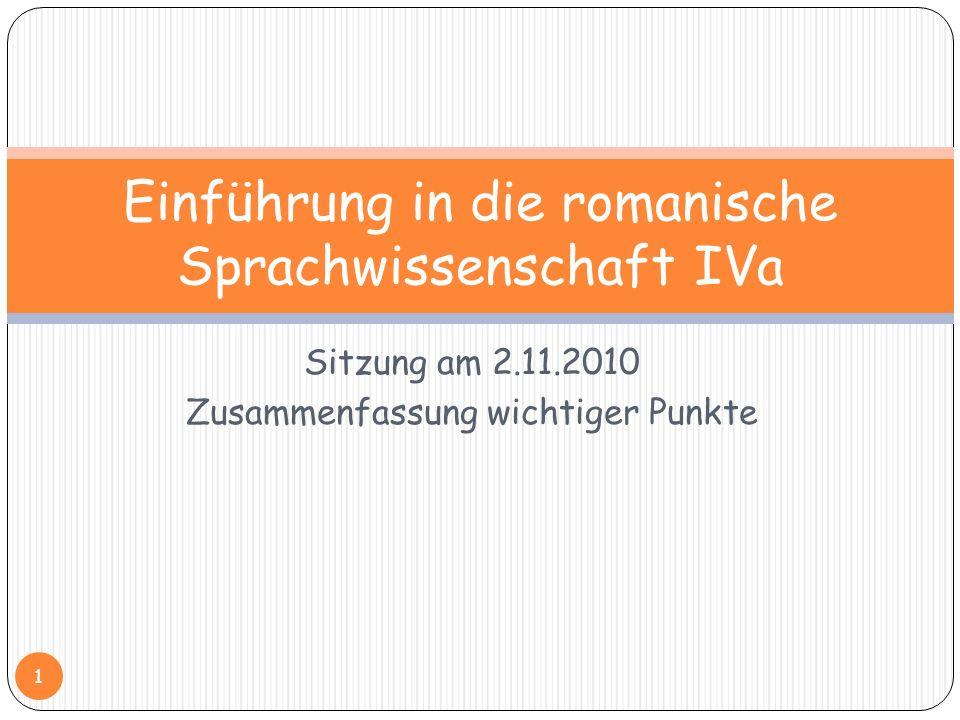 Sitzung am 2.11.2010 Zusammenfassung wichtiger Punkte Einführung in die romanische Sprachwissenschaft IVa 1