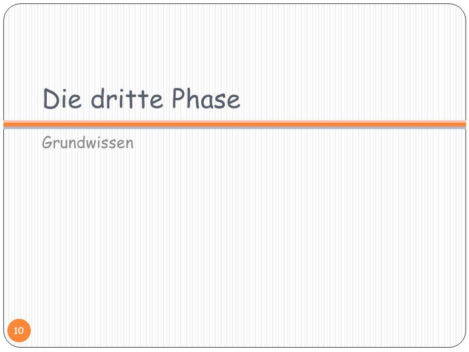 Die dritte Phase Grundwissen 10