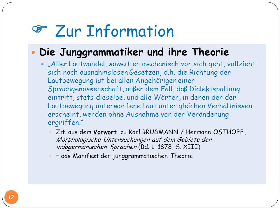 Zur Information Die Junggrammatiker und ihre Theorie Aller Lautwandel, soweit er mechanisch vor sich geht, vollzieht sich nach ausnahmslosen Gesetzen,