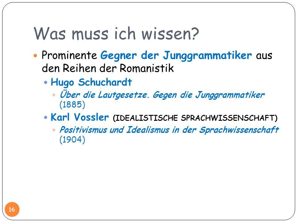 Was muss ich wissen? Prominente Gegner der Junggrammatiker aus den Reihen der Romanistik Hugo Schuchardt Über die Lautgesetze. Gegen die Junggrammatik