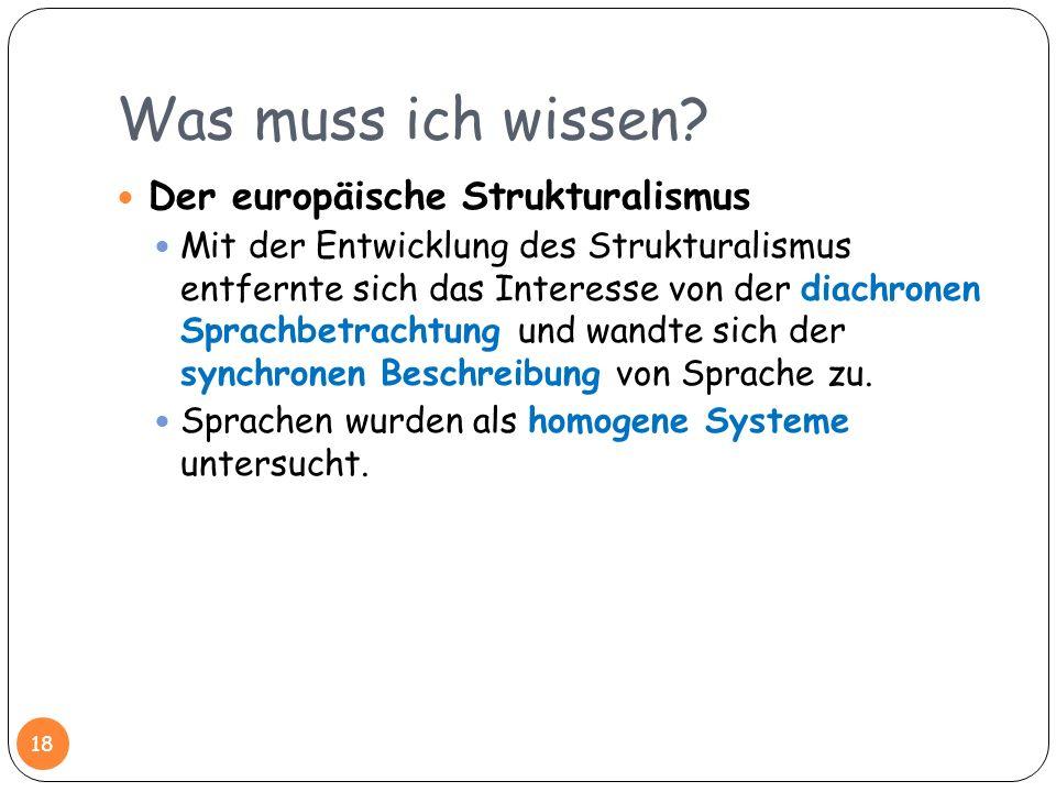 Was muss ich wissen? Der europäische Strukturalismus Mit der Entwicklung des Strukturalismus entfernte sich das Interesse von der diachronen Sprachbet